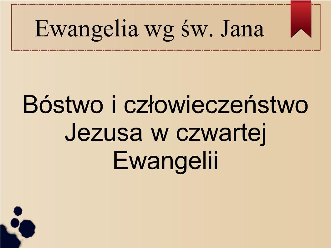 Ewangelia wg św. Jana Bóstwo i człowieczeństwo Jezusa w czwartej Ewangelii