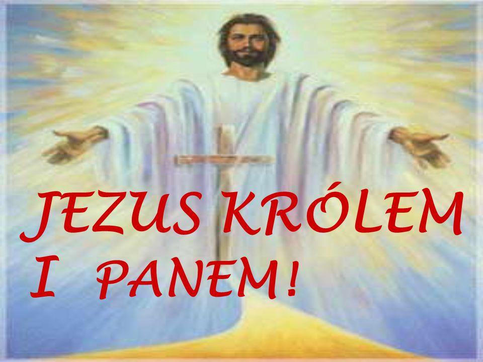 JEZUS KRÓLEM I PANEM!