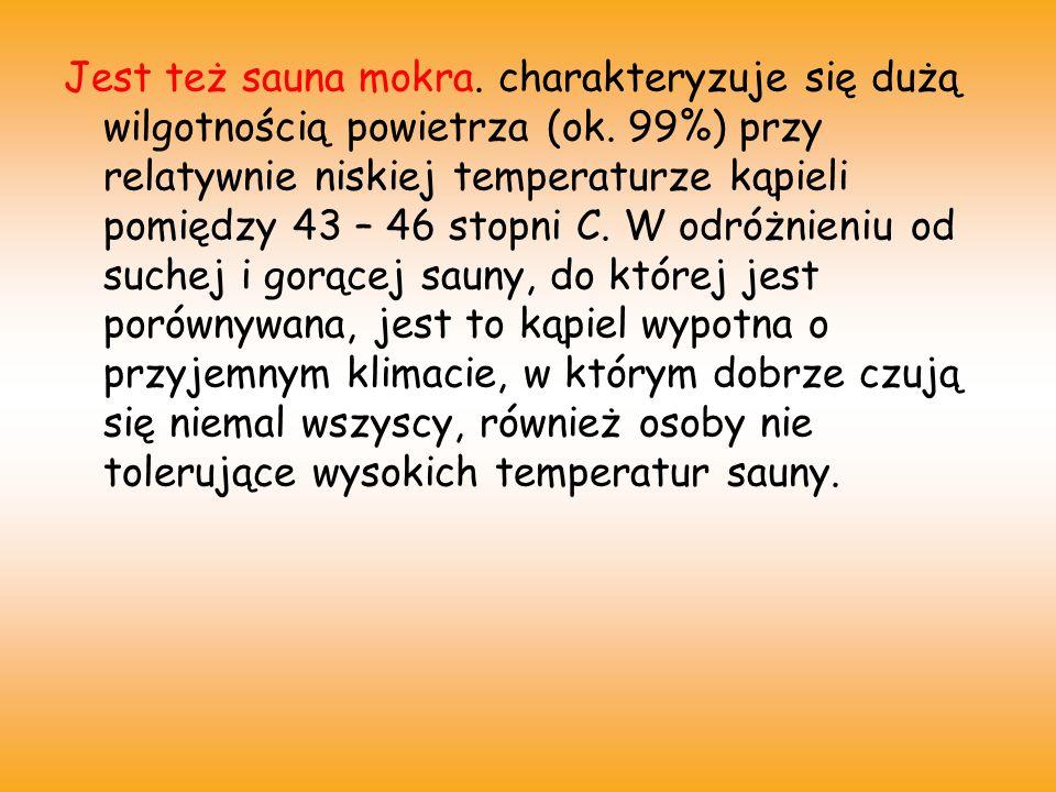 Właśnie ta umiarkowana temperatura kąpieli w połączeniu z wysoką wilgotnością względną stwarza idealne warunki do relaksu i odprężenia.