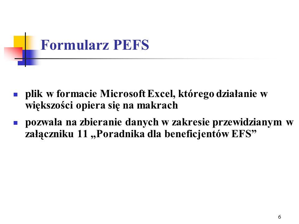 """6 Formularz PEFS plik w formacie Microsoft Excel, którego działanie w większości opiera się na makrach pozwala na zbieranie danych w zakresie przewidzianym w załączniku 11 """"Poradnika dla beneficjentów EFS"""