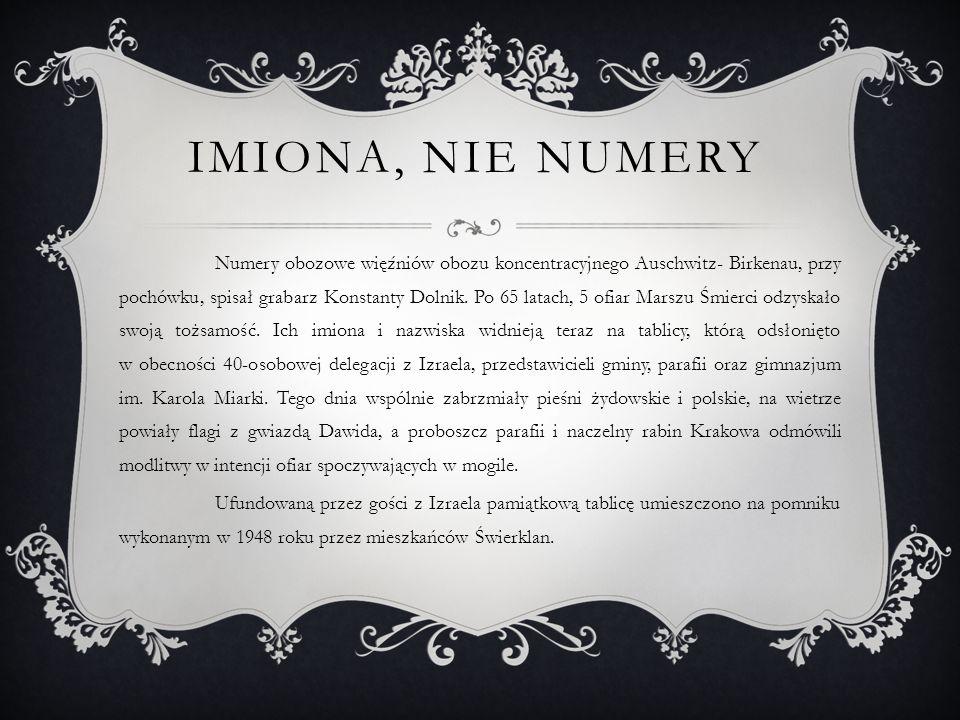 IMIONA, NIE NUMERY Numery obozowe więźniów obozu koncentracyjnego Auschwitz- Birkenau, przy pochówku, spisał grabarz Konstanty Dolnik. Po 65 latach, 5