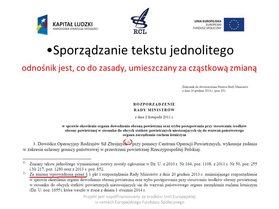 Sporządzanie tekstu jednolitego odnośnik jest, co do zasady, umieszczany za cząstkową zmianą Projekt jest współfinansowany ze środków Unii Europejskiej w ramach Europejskiego Funduszu Społecznego