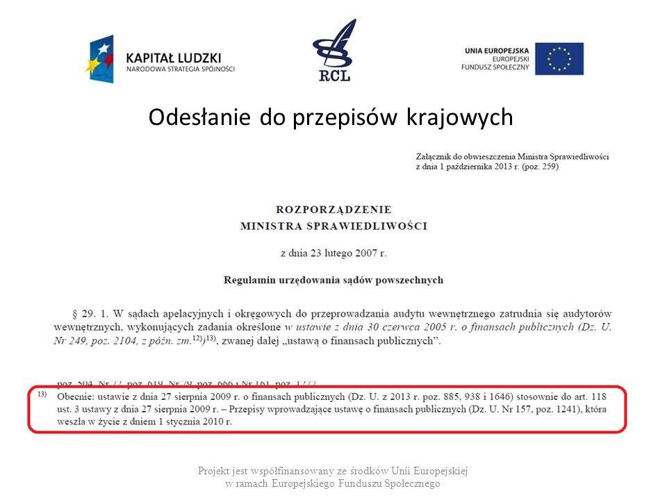 Odesłanie do przepisów krajowych Projekt jest współfinansowany ze środków Unii Europejskiej w ramach Europejskiego Funduszu Społecznego