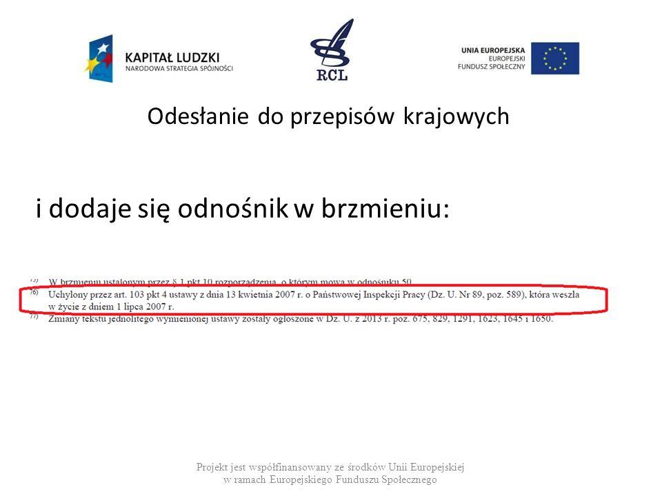 Odesłanie do przepisów krajowych i dodaje się odnośnik w brzmieniu: Projekt jest współfinansowany ze środków Unii Europejskiej w ramach Europejskiego Funduszu Społecznego