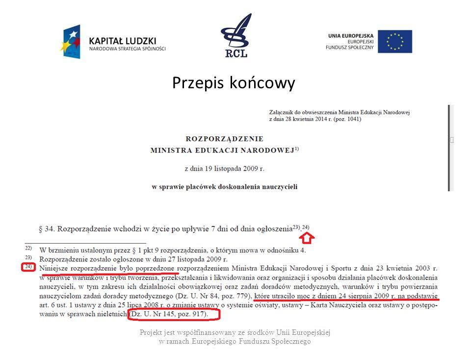 Przepis końcowy Projekt jest współfinansowany ze środków Unii Europejskiej w ramach Europejskiego Funduszu Społecznego