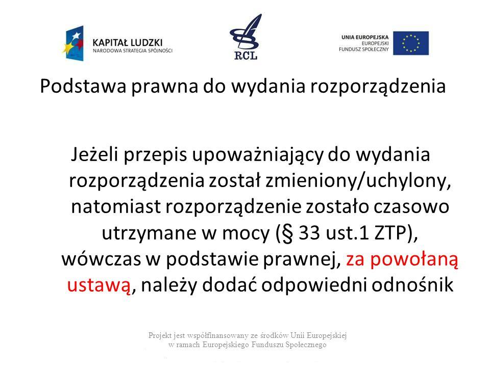 Podstawa prawna do wydania rozporządzenia Projekt jest współfinansowany ze środków Unii Europejskiej w ramach Europejskiego Funduszu Społecznego