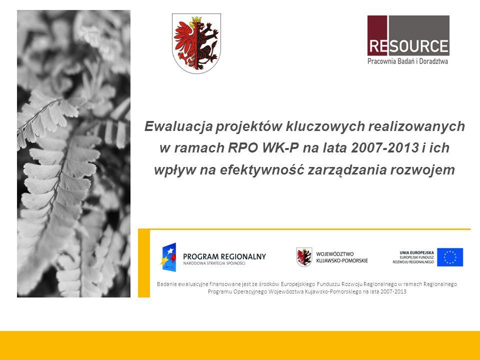 Badanie ewaluacyjne finansowane jest ze środków Europejskiego Funduszu Rozwoju Regionalnego w ramach Regionalnego Programu Operacyjnego Województwa Kujawsko-Pomorskiego na lata 2007-2013 Ewaluacja projektów kluczowych realizowanych w ramach RPO WK-P na lata 2007-2013 i ich wpływ na efektywność zarządzania rozwojem