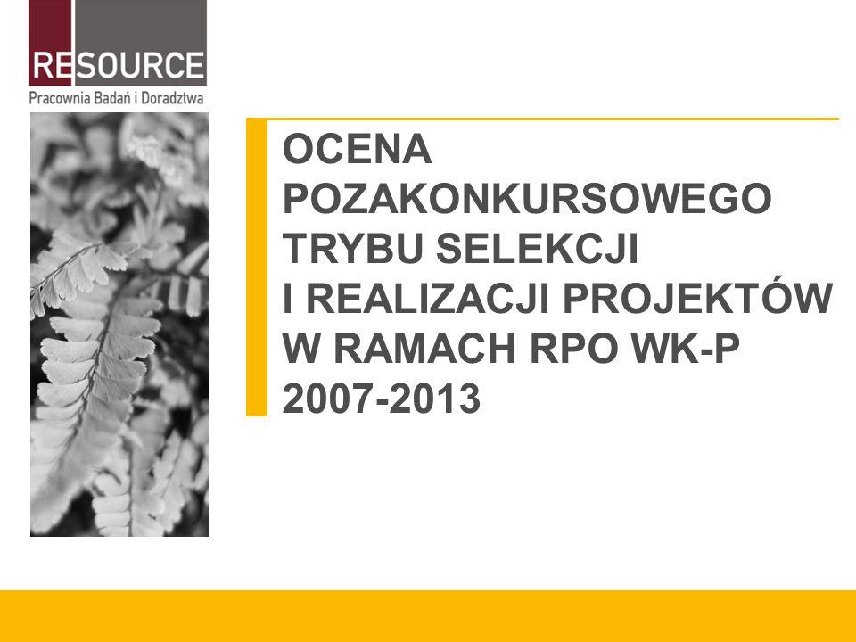 OCENA POZAKONKURSOWEGO TRYBU SELEKCJI I REALIZACJI PROJEKTÓW W RAMACH RPO WK-P 2007-2013
