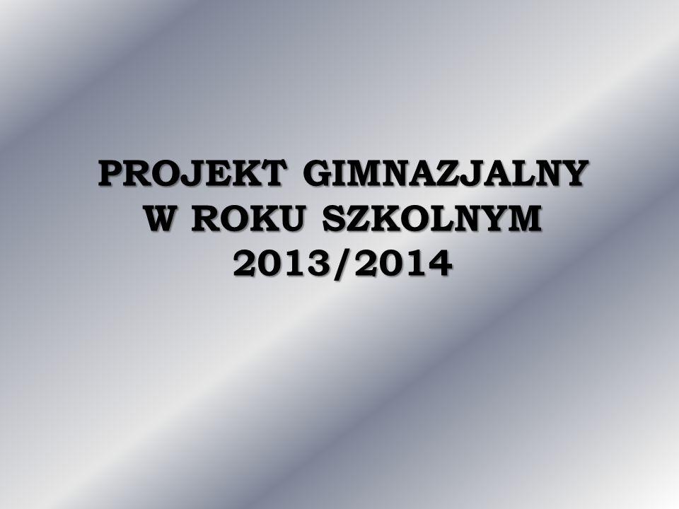 PROJEKT GIMNAZJALNY W ROKU SZKOLNYM 2013/2014