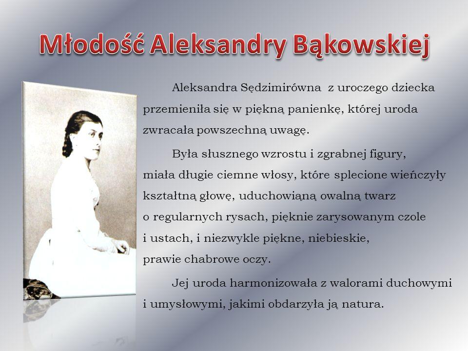 Aleksandra Sędzimirówna z uroczego dziecka przemieniła się w piękną panienkę, której uroda zwracała powszechną uwagę. Była słusznego wzrostu i zgrabne