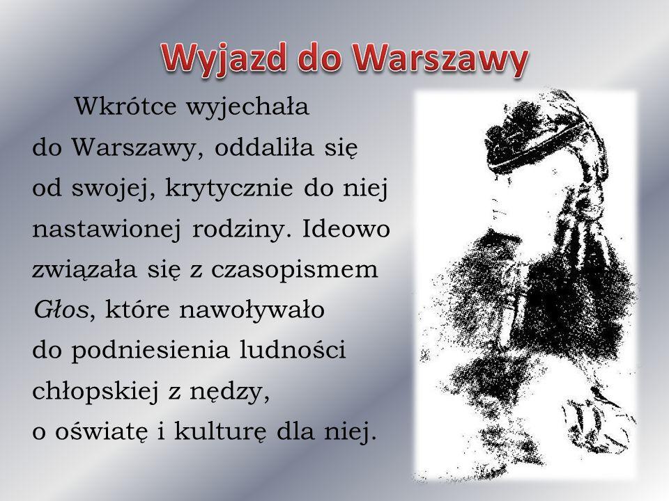Wkrótce wyjechała do Warszawy, oddaliła się od swojej, krytycznie do niej nastawionej rodziny. Ideowo związała się z czasopismem Głos, które nawoływał
