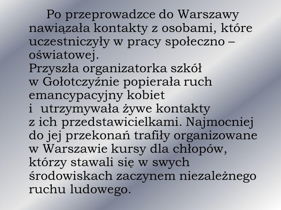 Po przeprowadzce do Warszawy nawiązała kontakty z osobami, które uczestniczyły w pracy społeczno – oświatowej. Przyszła organizatorka szkół w Gołotczy