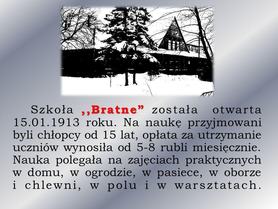 """,,Bratne"""" Szkoła,,Bratne"""" została otwarta 15.01.1913 roku. Na naukę przyjmowani byli chłopcy od 15 lat, opłata za utrzymanie uczniów wynosiła od 5-8 r"""