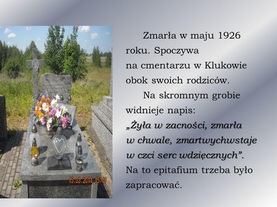 """""""Żyła w zacności, zmarła w chwale, zmartwychwstaje w czci serc wdzięcznych"""". Zmarła w maju 1926 roku. Spoczywa na cmentarzu w Klukowie obok swoich rod"""