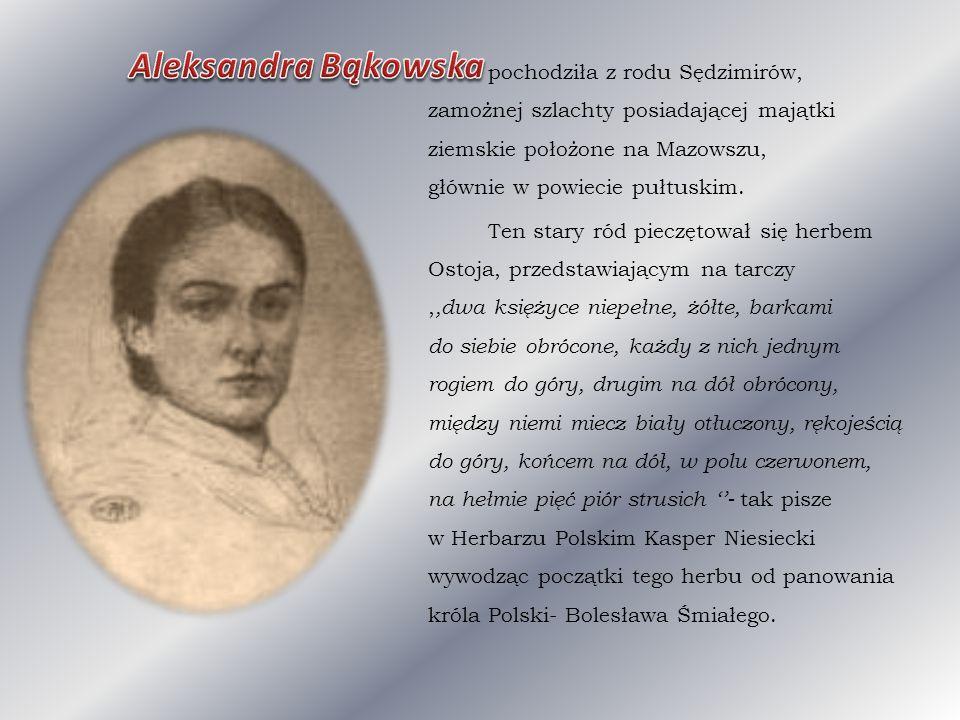 Urodziła się 15 V 1851 roku w Ślubowie Matka Karolina z Dembińskich Sędzimirowa Ojciec Aleksander Sędzimir