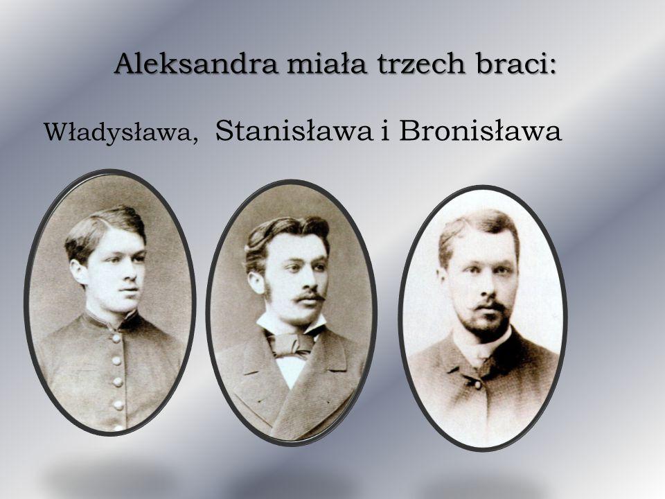 Aleksandra miała trzech braci: Władysława, Stanisławai Bronisława