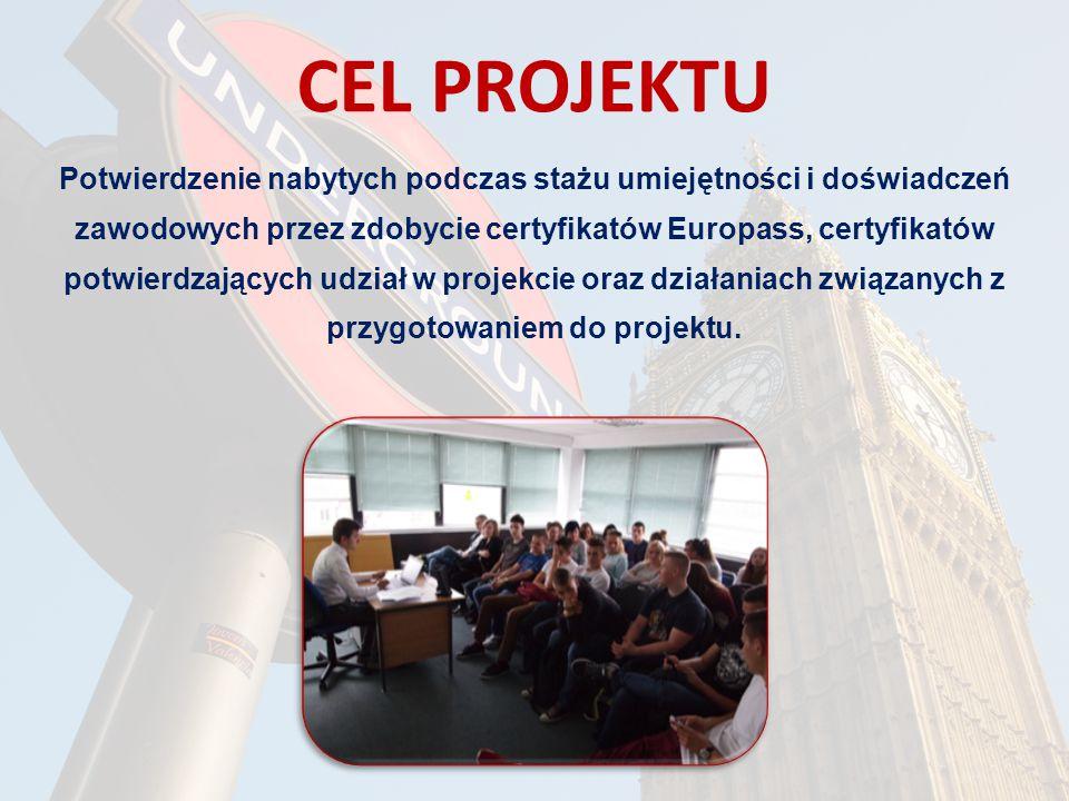 CEL PROJEKTU Potwierdzenie nabytych podczas stażu umiejętności i doświadczeń zawodowych przez zdobycie certyfikatów Europass, certyfikatów potwierdzających udział w projekcie oraz działaniach związanych z przygotowaniem do projektu.