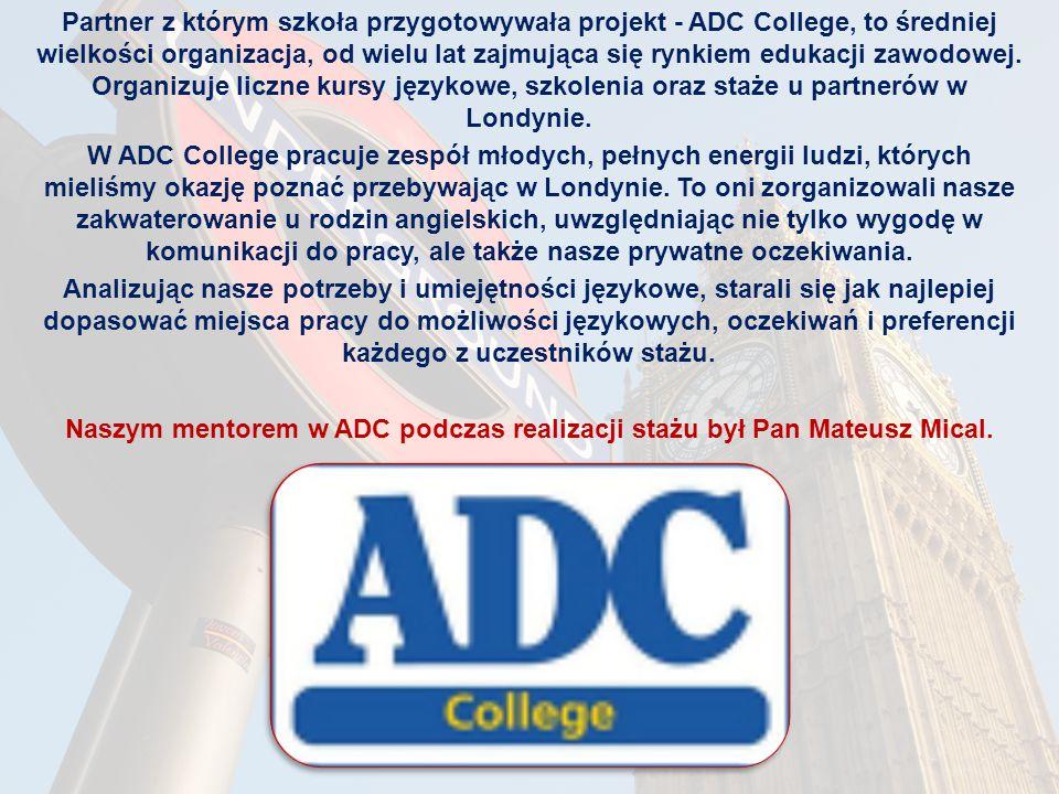 Partner z którym szkoła przygotowywała projekt - ADC College, to średniej wielkości organizacja, od wielu lat zajmująca się rynkiem edukacji zawodowej.