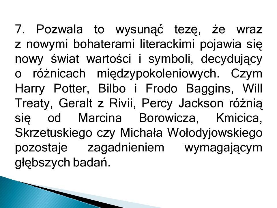 7. Pozwala to wysunąć tezę, że wraz z nowymi bohaterami literackimi pojawia się nowy świat wartości i symboli, decydujący o różnicach międzypokoleniow