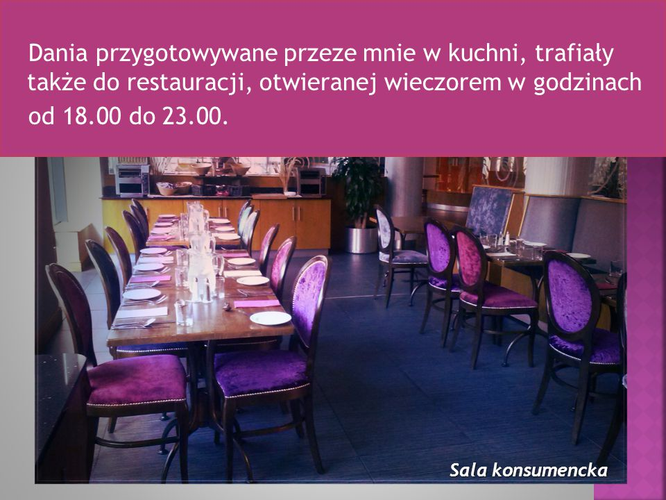 Dania przygotowywane przeze mnie w kuchni, trafiały także do restauracji, otwieranej wieczorem w godzinach od 18.00 do 23.00.