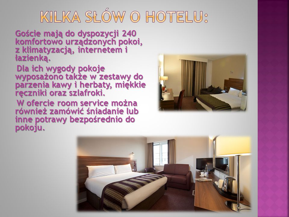 Goście mają do dyspozycji 240 komfortowo urządzonych pokoi, z klimatyzacją, internetem i łazienką.