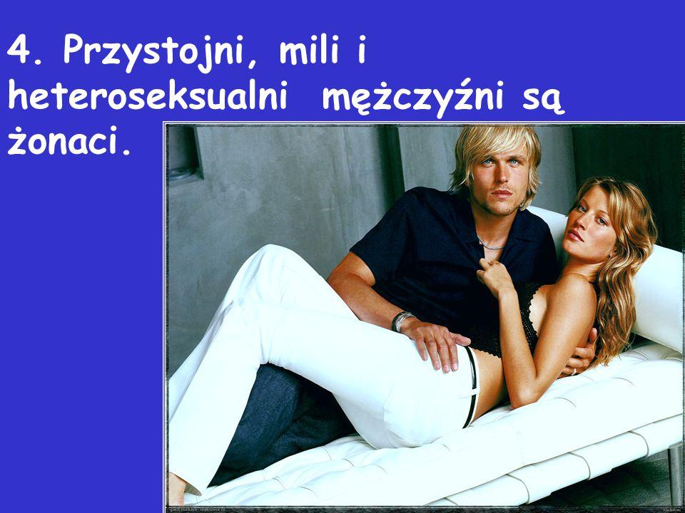 4. Przystojni, mili i heteroseksualni mężczyźni są żonaci.