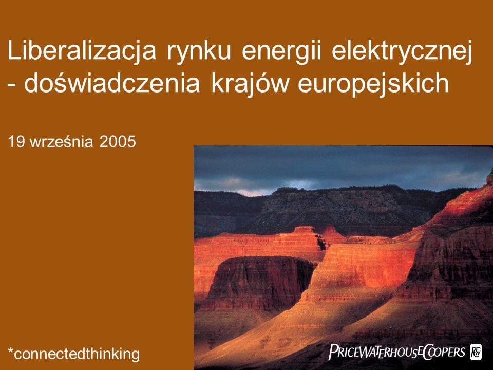 Liberalizacja rynku energii elektrycznej - doświadczenia krajów europejskich 19 września 2005  *connectedthinking