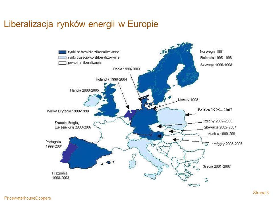 PricewaterhouseCoopers Strona 3 Liberalizacja rynków energii w Europie Polska 1996 – 2007