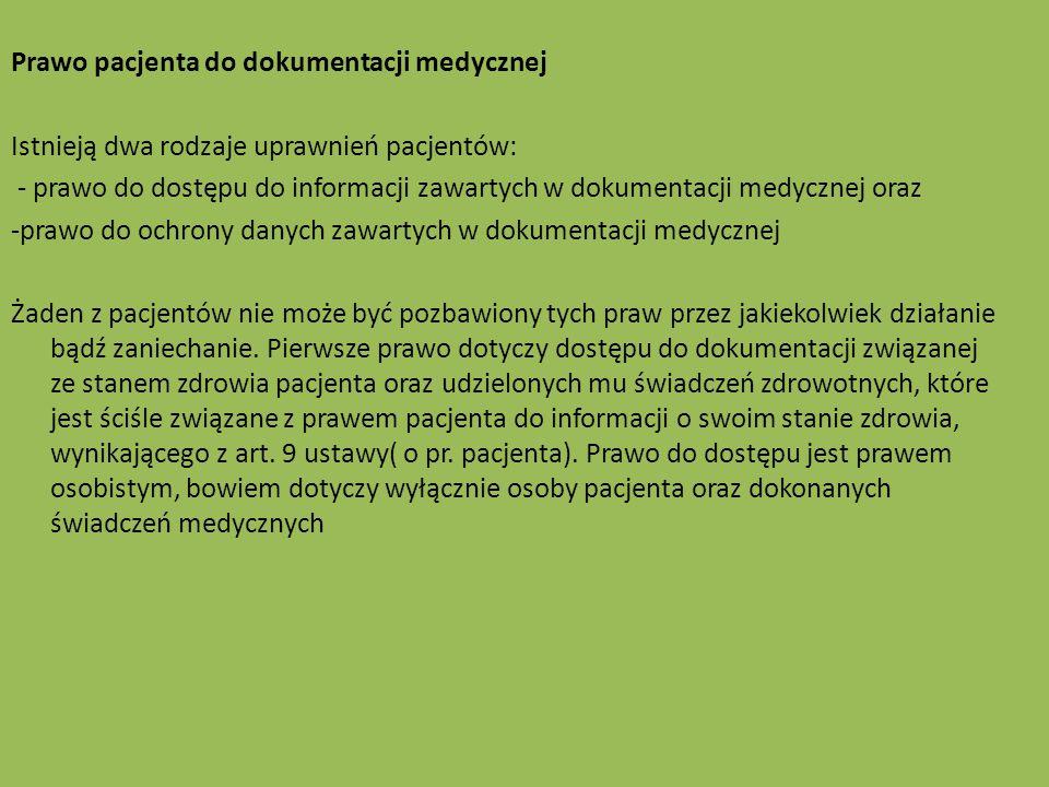 Prawo pacjenta do dokumentacji medycznej Istnieją dwa rodzaje uprawnień pacjentów: - prawo do dostępu do informacji zawartych w dokumentacji medycznej