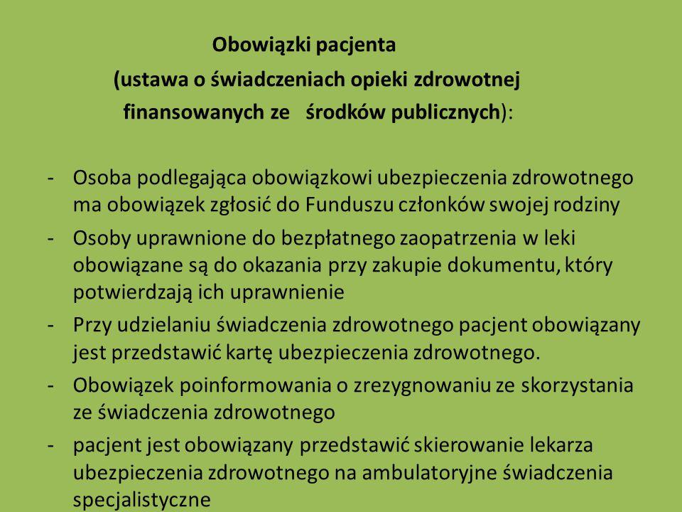 Obowiązki pacjenta (ustawa o świadczeniach opieki zdrowotnej finansowanych ze środków publicznych): -Osoba podlegająca obowiązkowi ubezpieczenia zdrow