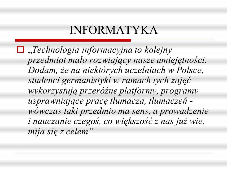 """INFORMATYKA  """"Technologia informacyjna to kolejny przedmiot mało rozwiający nasze umiejętności. Dodam, że na niektórych uczelniach w Polsce, studenci"""
