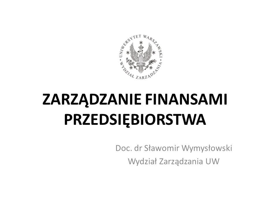ZARZĄDZANIE FINANSAMI PRZEDSIĘBIORSTWA Doc. dr Sławomir Wymysłowski Wydział Zarządzania UW