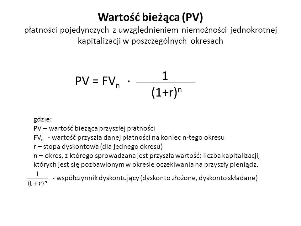 Wartość bieżąca (PV) płatności pojedynczych z uwzględnieniem niemożności jednokrotnej kapitalizacji w poszczególnych okresach PV = FV n ∙ 1 (1+r) n gd