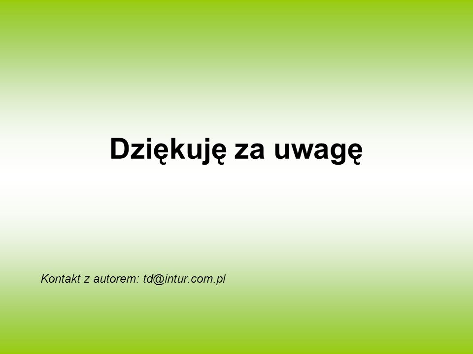 Dziękuję za uwagę Kontakt z autorem: td@intur.com.pl