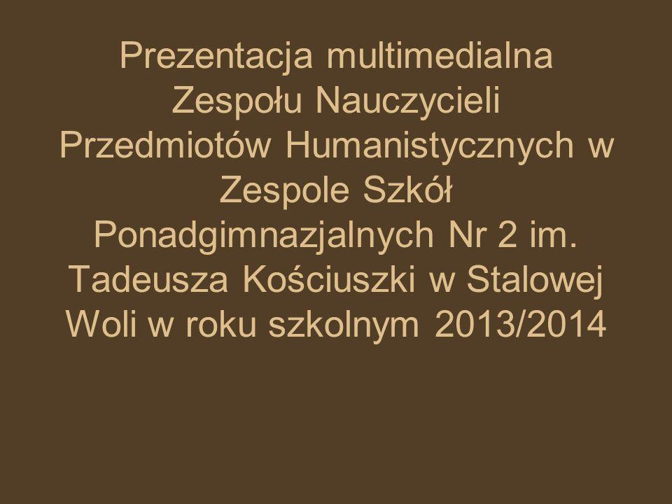 Prezentacja multimedialna Zespołu Nauczycieli Przedmiotów Humanistycznych w Zespole Szkół Ponadgimnazjalnych Nr 2 im. Tadeusza Kościuszki w Stalowej W