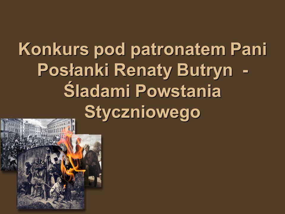 Konkurs pod patronatem Pani Posłanki Renaty Butryn - Śladami Powstania Styczniowego