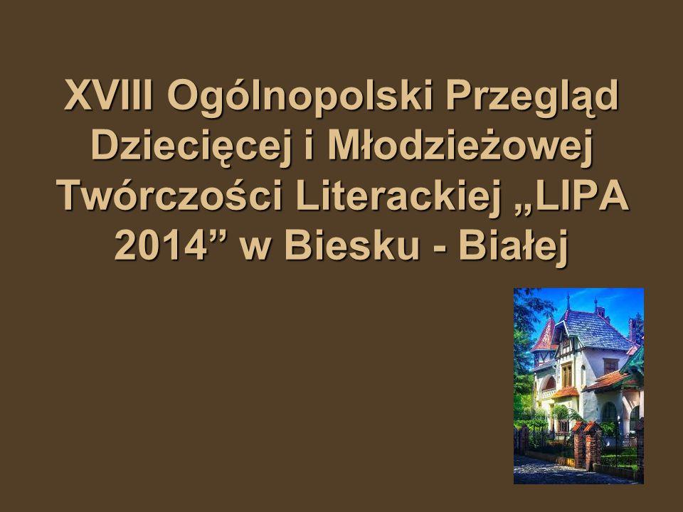 """XVIII Ogólnopolski Przegląd Dziecięcej i Młodzieżowej Twórczości Literackiej """"LIPA 2014 w Biesku - Białej"""
