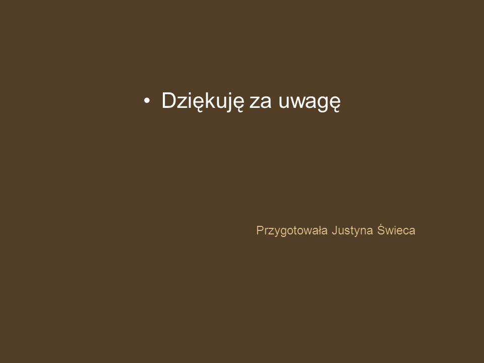 Przygotowała Justyna Świeca Dziękuję za uwagę