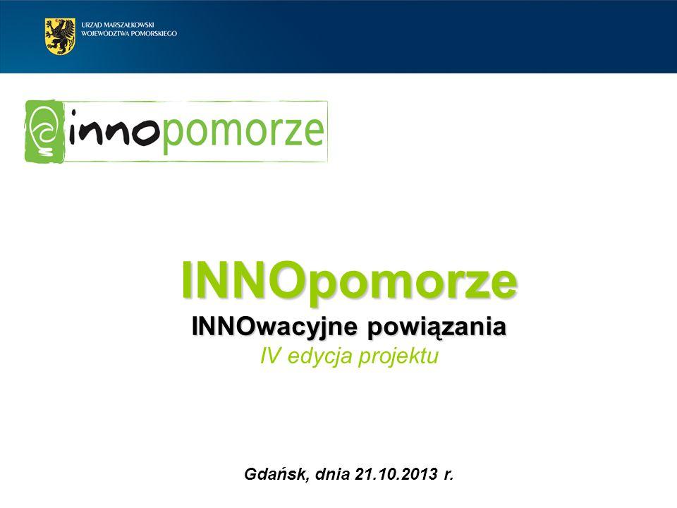 INNOpomorze INNOwacyjne powiązania INNOpomorze INNOwacyjne powiązania IV edycja projektu Gdańsk, dnia 21.10.2013 r.