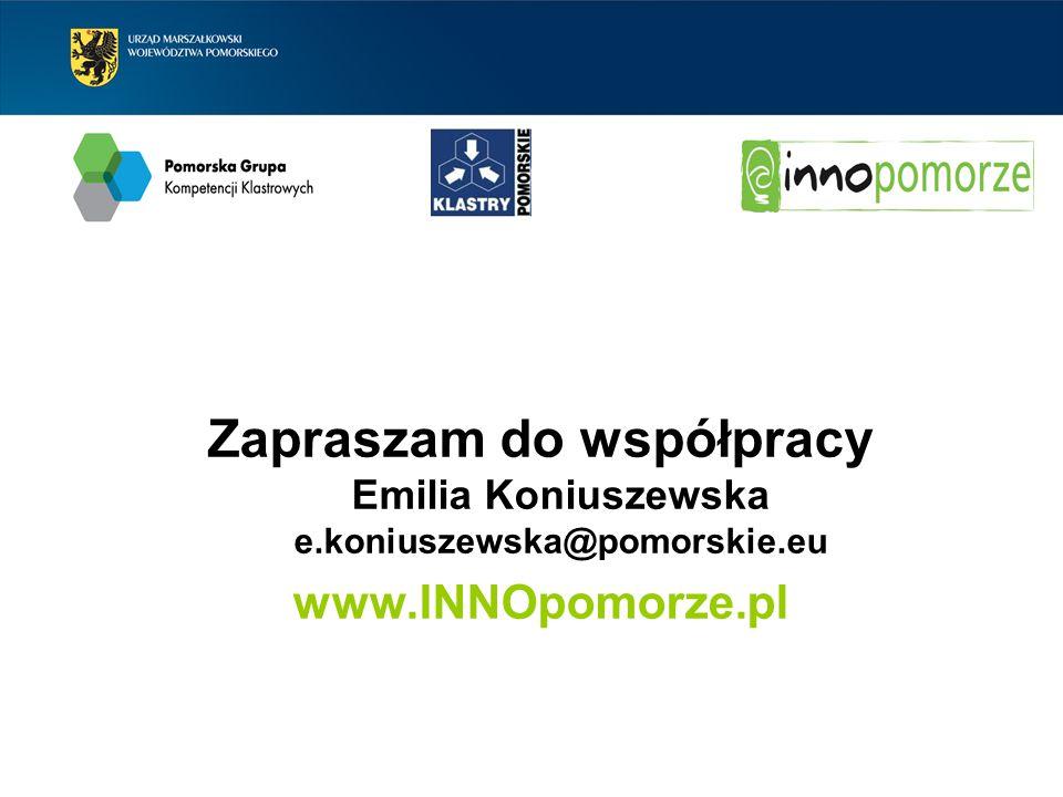 Zapraszam do współpracy Emilia Koniuszewska e.koniuszewska@pomorskie.eu www.INNOpomorze.pl