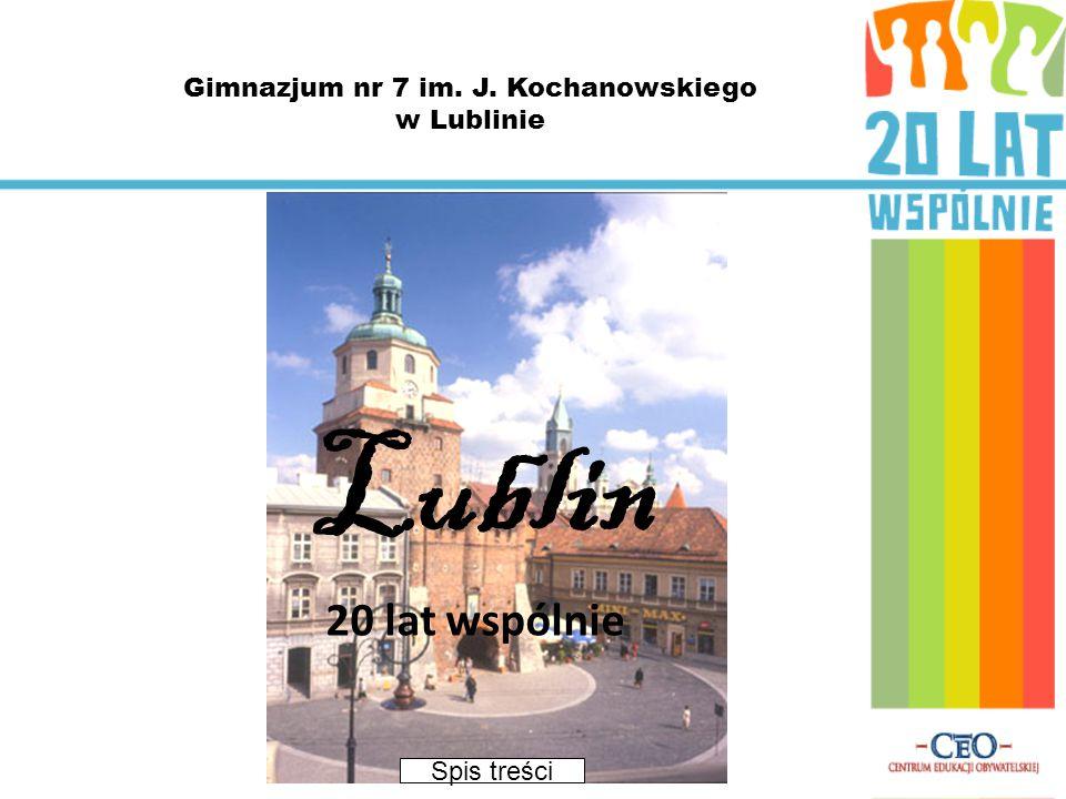 Lublin 20 lat wspólnie Spis treści Gimnazjum nr 7 im. J. Kochanowskiego w Lublinie