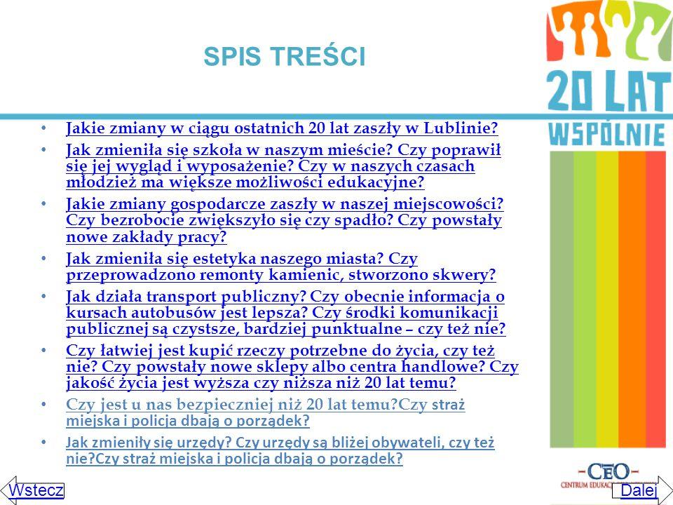 Spis treści Jakie zmiany w ciągu ostatnich 20 lat zaszły w Lublinie? Jak zmieniła się szkoła w naszym mieście? Czy poprawił się jej wygląd i wyposażen
