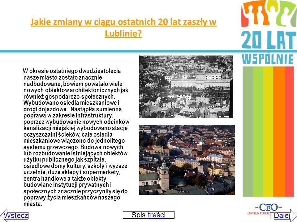 Jakie zmiany w ciągu ostatnich 20 lat zaszły w Lublinie? W okresie ostatniego dwudziestolecia nasze miasto zostało znacznie nadbudowane, bowiem powsta
