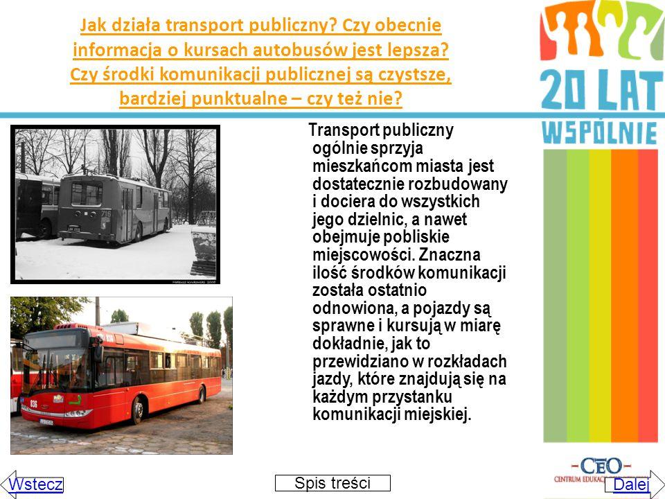 Jak działa transport publiczny? Czy obecnie informacja o kursach autobusów jest lepsza? Czy środki komunikacji publicznej są czystsze, bardziej punktu