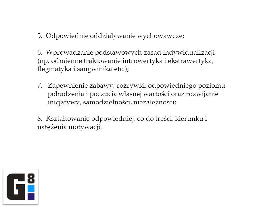 5. Odpowiednie oddziaływanie wychowawcze; 6. Wprowadzanie podstawowych zasad indywidualizacji (np. odmienne traktowanie introwertyka i ekstrawertyka,