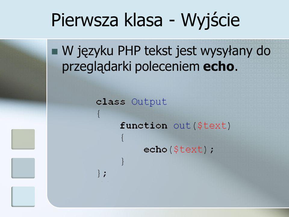 Pierwsza klasa - Wyjście W języku PHP tekst jest wysyłany do przeglądarki poleceniem echo.