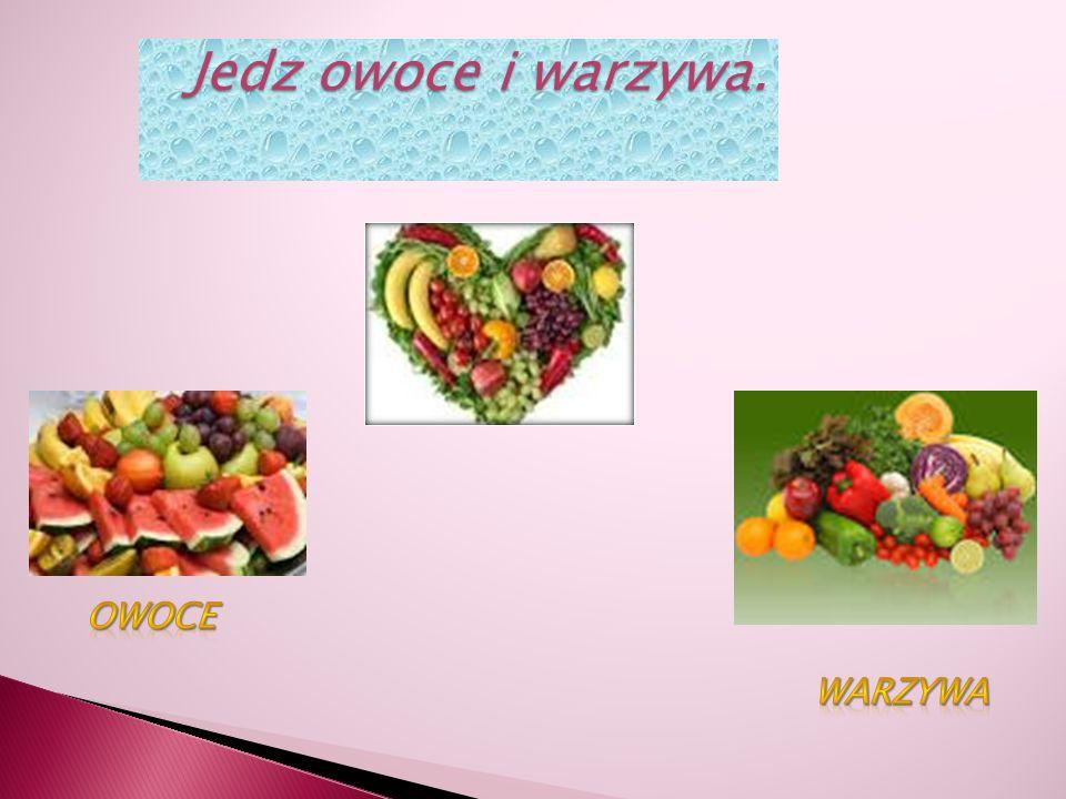 Jedz owoce i warzywa.