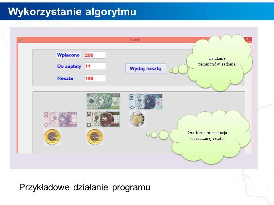Wykorzystanie algorytmu 11 Graficzna prezentacja wyszukanej reszty. Ustalanie parametrów zadania Przykładowe działanie programu