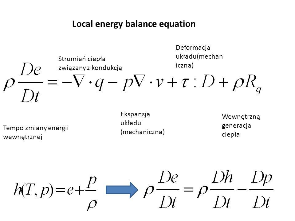 Local energy balance equation Tempo zmiany energii wewnętrznej Strumień ciepła związany z kondukcją Ekspansja układu (mechaniczna) Deformacja układu(mechan iczna) Wewnętrzną generacja ciepła