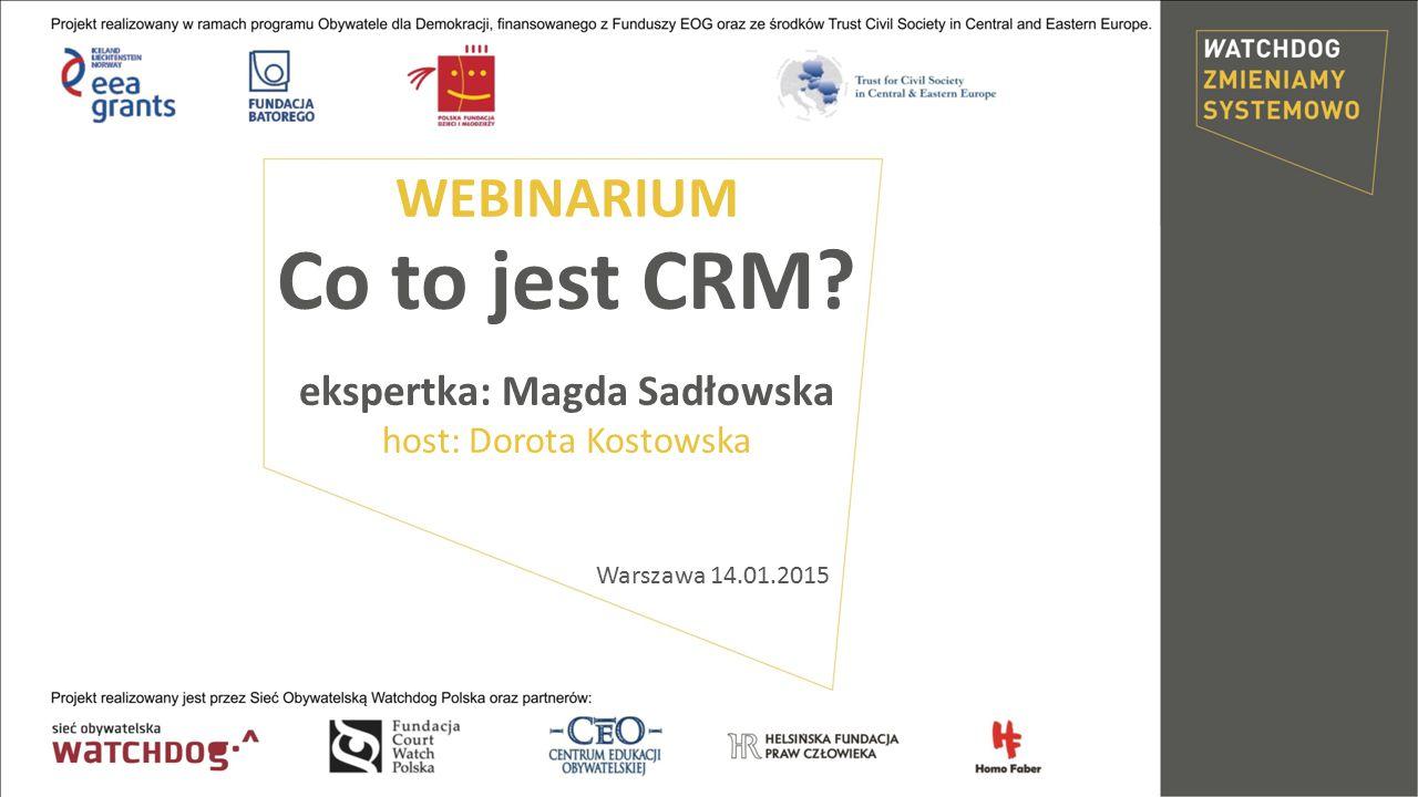 Co to jest CRM ekspertka: Magda Sadłowska host: Dorota Kostowska Warszawa 14.01.2015 WEBINARIUM